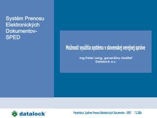 """Prezentácia """"Systému Prenosu Elektronických Dokumentov - SPED""""      7.2.2006"""