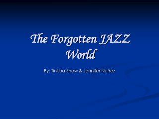 The Forgotten JAZZ World