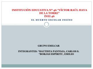 "INSTITUCIÓN EDUCATIVA Nº 46 ""VÍCTOR RAÚL HAYA DE LA TORRE"" INEI 46"