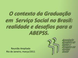 O  c ontexto da Graduação em  Serviço Social no Brasil: realidade e desafios para a ABEPSS.