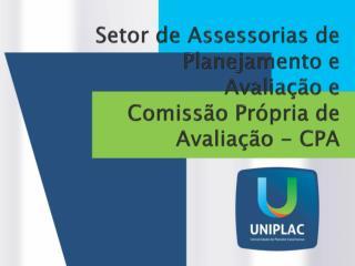 Setor de Assessorias de Planejamento e Avaliação e  Comissão Própria de Avaliação - CPA