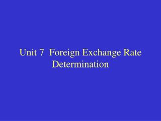 Unit 7  Foreign Exchange Rate Determination