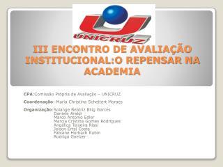 III ENCONTRO DE AVALIA��O INSTITUCIONAL:O REPENSAR NA ACADEMIA