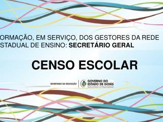 FORMA��O, EM SERVI�O, DOS GESTORES DA REDE ESTADUAL DE ENSINO:  SECRET�RIO GERAL CENSO ESCOLAR