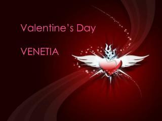 Valentine's Day VENETIA