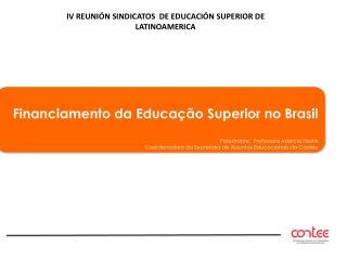 Financiamento da Educação Superior no Brasil  Palestrante :   Professora Adércia Hostin