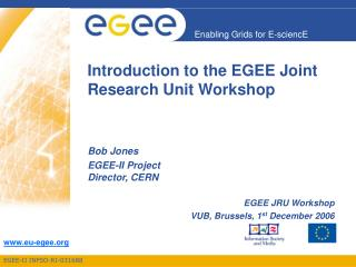 Introduction to the EGEE Joint Research Unit Workshop