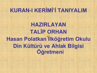 KURAN-I KERİMİ'İ TANIYALIM HAZIRLAYAN TALİP ORHAN Hasan Polatkan İlköğretim Okulu