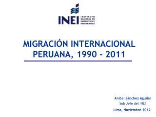 MIGRACIÓN INTERNACIONAL PERUANA, 1990 - 2011