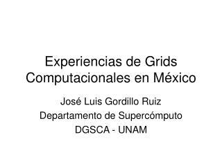 Experiencias de Grids Computacionales en M éxico