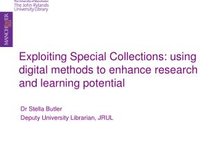 Exploiting Special Collections: using digital methods to enhance research and learning potential