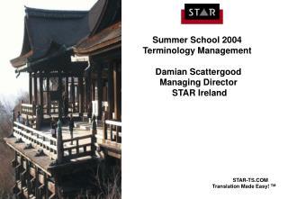 Summer School 2004  Terminology Management  Damian Scattergood Managing Director  STAR Ireland