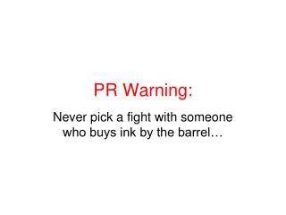 PR Warning: