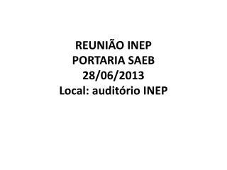 REUNI�O  INEP PORTARIA  SAEB 28/06/2013 Local: audit�rio INEP