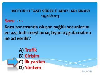 A)  Trafik B )  Girişim  C )  İlk yardım  D )  Yöntem
