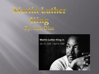 Martin  L uther King By: Ana Diaz