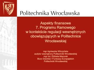 mgr Agnieszka Wilczyńska  audytor wewnętrzny Politechniki Wrocławskiej mgr inż. Elżbieta Mazurek