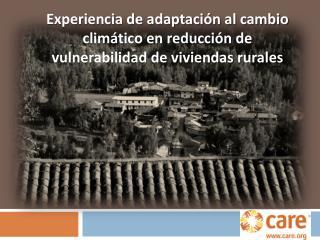 Experiencia de adaptación al cambio climático en reducción de vulnerabilidad de viviendas rurales