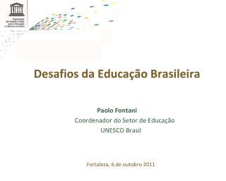 Desafios da Educação Brasileira Paolo Fontani           Coordenador do Setor de Educação
