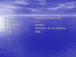 ALUMNA   GERALDIN MORENO PAEZ GRADO   11 B ASIGNATURA  ESPA OL COLEGIO   SANTIAGO  DE LAS ATALAYAS A O                 2