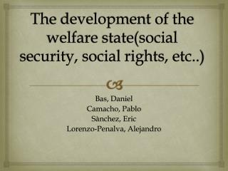 The development  of  the welfare state (social  security , social  rights , etc..)