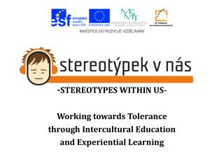 - STEREOTYPES WITHIN US- Working towards Tolerance  through Intercultural Education