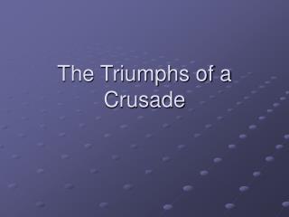 The Triumphs of a Crusade