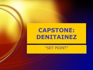 CAPSTONE: DENITAINEZ