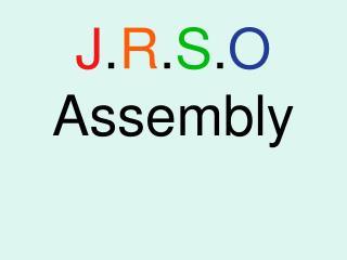 J . R . S . O  Assembly