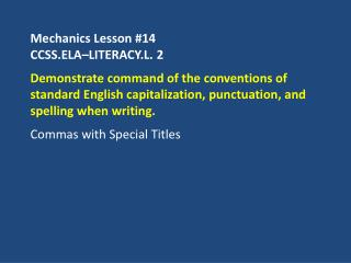Mechanics Lesson # 14 CCSS.ELA–LITERACY.L.  2
