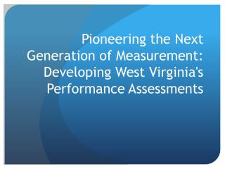 Pioneering the Next Generation of Measurement: Developing West Virginia's Performance Assessments