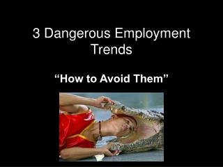 3 Dangerous Employment Trends