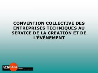 CONVENTION COLLECTIVE DES ENTREPRISES TECHNIQUES AU SERVICE DE LA CREATION ET DE L 'É V É NEMENT