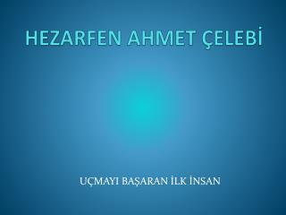 HEZARFEN AHMET ÇELEBİ