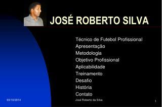 JOS� ROBERTO SILVA