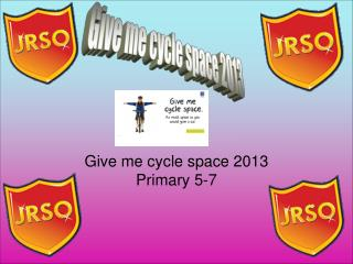 Give me cycle space 2013 Primary 5-7
