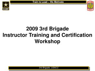 2009 3rd Brigade  Instructor Training and Certification Workshop