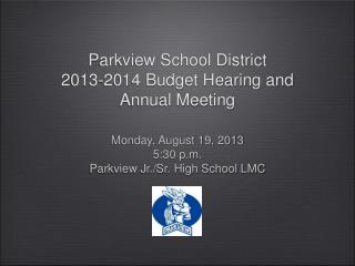 Parkview School District  2013-2014 Budget Hearing and Annual Meeting
