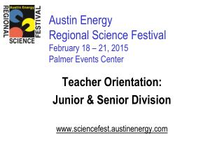 Austin Energy  Regional Science Festival February 18 – 21, 2015 Palmer Events Center