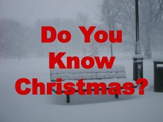 Do You Know Christmas?