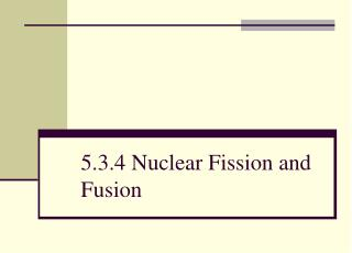 5.3.4 Nuclear Fission and Fusion