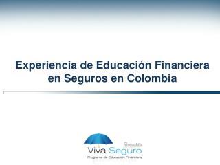 Experiencia de Educación Financiera en Seguros en Colombia