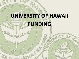 UNIVERSITY OF HAWAII  FUNDING