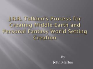 J.R.R. Tolkien's Process for Creating Middle-Earth and Personal Fantasy World Setting Creation