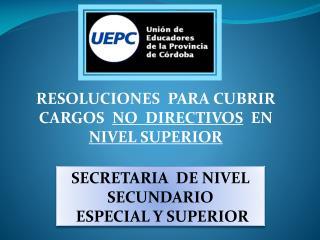 RESOLUCIONES  PARA CUBRIR CARGOS   NO  DIRECTIVOS   EN  NIVEL SUPERIOR