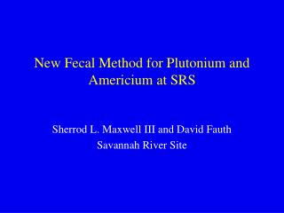 New Fecal Method for Plutonium and Americium at SRS
