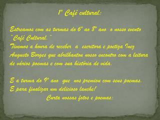 """1º Café cultural: Estreamos com as turmas do 6º ao 8º ano  o nosso evento  """"Café Cultural."""""""