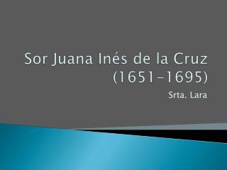 Sor Juana In és de la Cruz (1651-1695)
