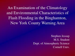 Stephen Jessup M.S. Student Dept. of Atmospheric Science Cornell Univ.