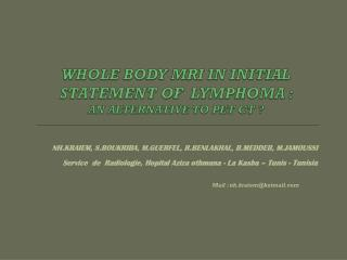 WHOLE BODY MRI IN INITIAL STATEMENT OF  LYMPHOMA :  AN ALTERNATIVE TO PET CT ?